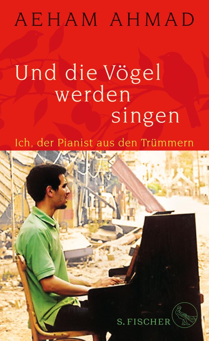 Und die Vögel werden singen – Konzert und Lesung mit Aeham Ahmad, dem Pianisten aus den Trümmer
